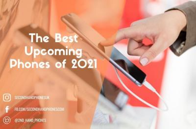 The Best Upcoming Phones of 2021