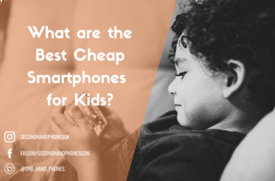 What are the Best Cheap Smartphones for Kids?