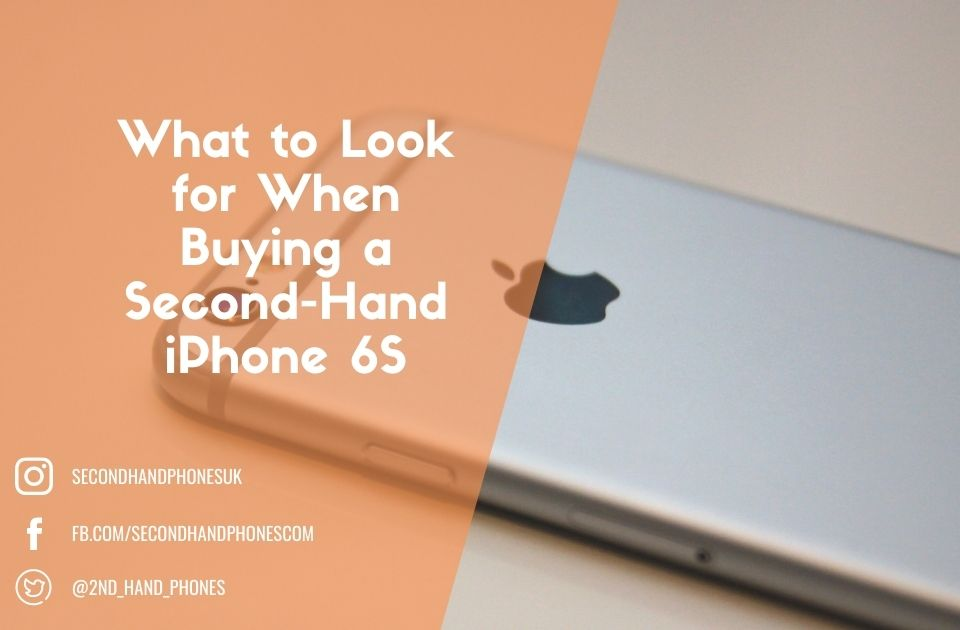 What to Look for When Buying a Second-Hand iPhone 6S