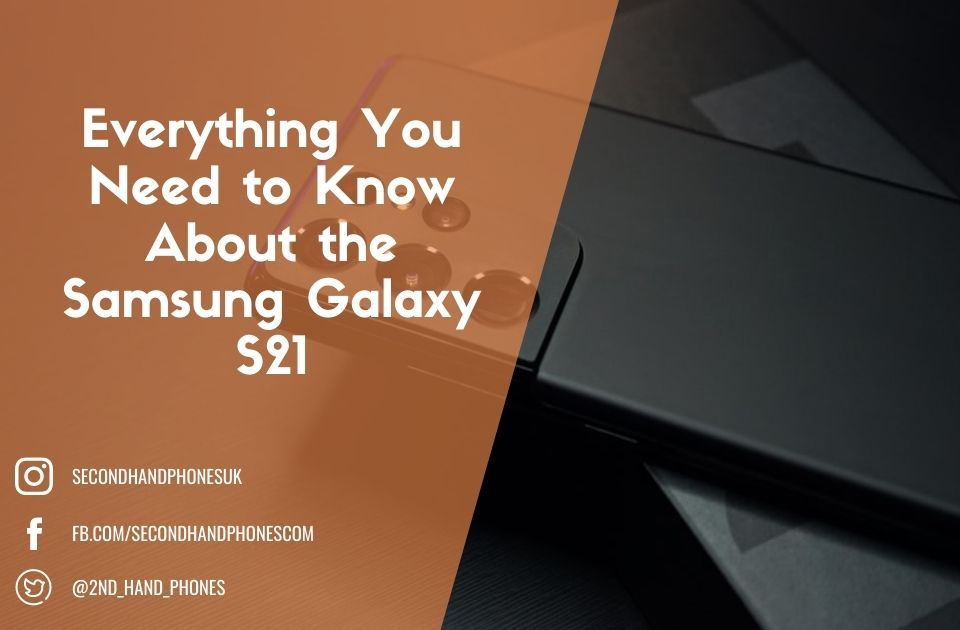 Everything You Need to Know About the Samsung Galaxy S21